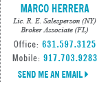 Marco Herrera, Licensed in New York and Florida - Licensed Real Estate Salesperson (NY) - Broker Associate (FL)