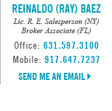 "Reinaldo ""Ray"" Baez, Licensed in New York and Florida - Licensed Real Estate Salesperson (NY) - Broker Associate (FL)"